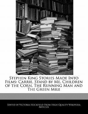 Stephen King Stories Made Into Films: Carrie, Stand by Me, Children of the Corn, the Running Man and the Green Mile
