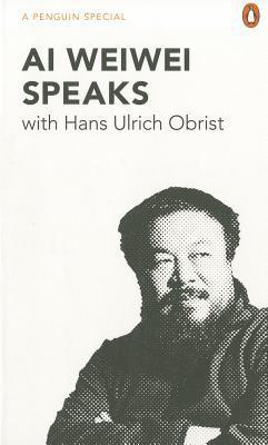 Ai Weiwei Speaks by Ai Weiwei