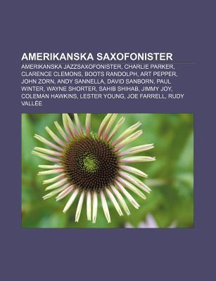 Amerikanska Saxofonister: Amerikanska Jazzsaxofonister, Charlie Parker, Clarence Clemons, Boots Randolph, Art Pepper, John Zorn, Andy Sannella