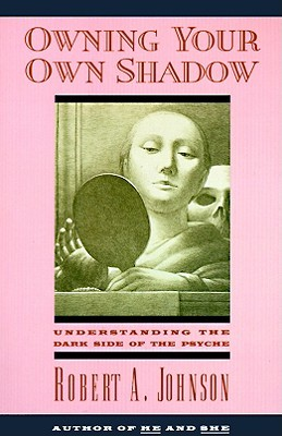 Owning Your Own Shadow by Robert A. Johnson