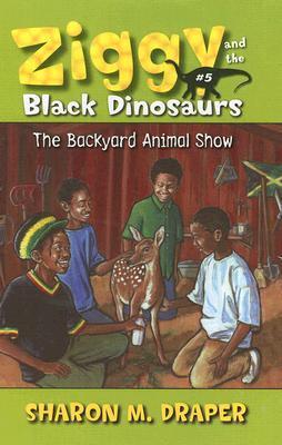 The Backyard Animal Show (Ziggy and the Black Dinosaurs, #5)