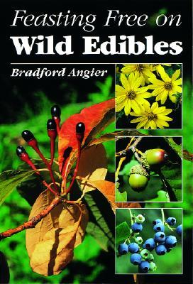 Feasting Free on Wild Edibles by Bradford Angier