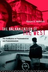 The Balkanization of the West: The Confluence of Postmodernism and Postcommunism