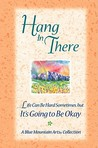Hang in There: ...Life Can Be Hard Sometimes, But It's Going to Be Okay (Blue Mountain Arts Collection)