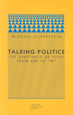 """Talking Politics: The Substance of Style from Abe to """"W"""""""