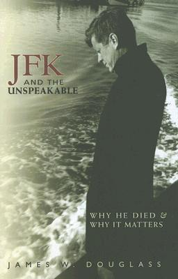 JFK and the Unspeakable by James W. Douglass