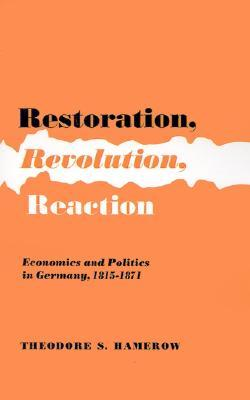 Restoration, Revolution, Reaction: Economics and Politics in Germany 1815-1871