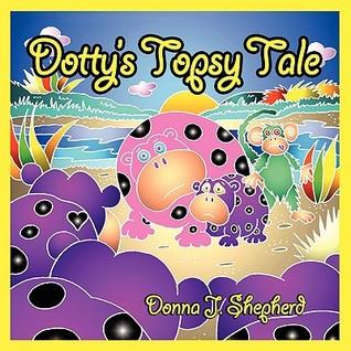 Dotty's Topsy Tale by Donna J. Shepherd