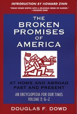 "The Broken Promises of ""America"" Volume 2: At Home and Abroad, Past and Present, An Encyclopedia for Our Times Volume 2: M-Z"