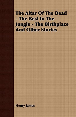 The Altar of the Dead, The Beast in the Jungle, the Birthplace & Other Stories