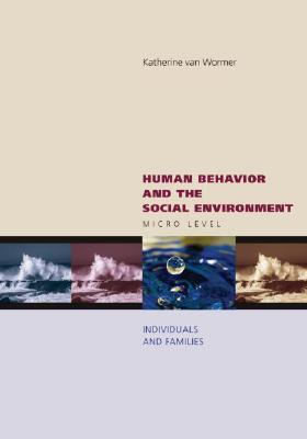 Human Behavior and the Social Environment: Micro Level: Individuals and Families