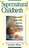 Supernatural Childbirth by Jackie Mize