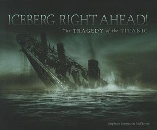 Iceberg, Right Ahead! The Tragedy of the Titanic by Stephanie Sammartino McPherson