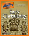 The Complete Idiot's Guide to Early Christianity