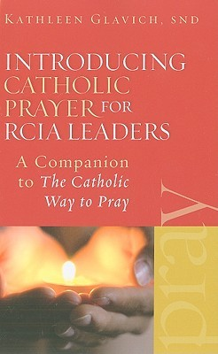 Introducing Catholic Prayer for RCIA Leaders: A Companion to the Catholic Way to Pray