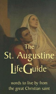 The St. Augustine Life Guide: Words to Live By from the Great Christian Saint