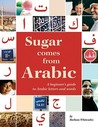 Sugar Comes From Arabic by Barbara Whitesides