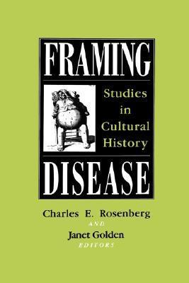 Framing Disease by Charles E. Rosenberg