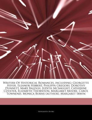 Articles on Writers of Historical Romances, Including: Georgette Heyer, Eleanor Hibbert, Philippa Gregory, Dorothy Dunnett, Mary Balogh, Judith McNaught, Catherine Coulter, Elizabeth Thornton, Margaret Moore, Carol Townend