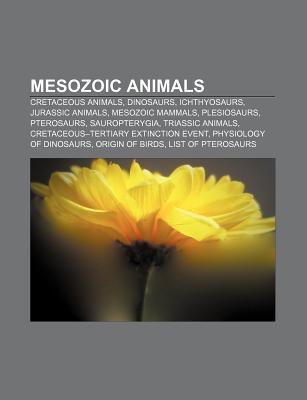 Mesozoic Animals: Cretaceous Animals, Dinosaurs, Ichthyosaurs, Jurassic Animals, Mesozoic Mammals, Plesiosaurs, Pterosaurs, Sauropterygia