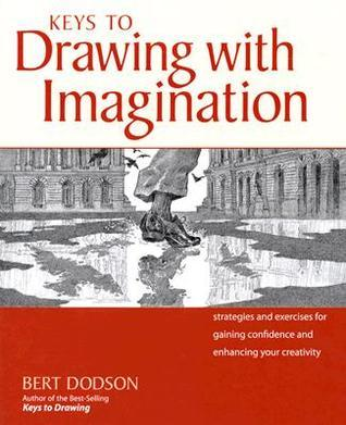 Keys to Drawing with Imagination: Strategies and Exercises for Gaining Confidence and Enhancing Your Creativity