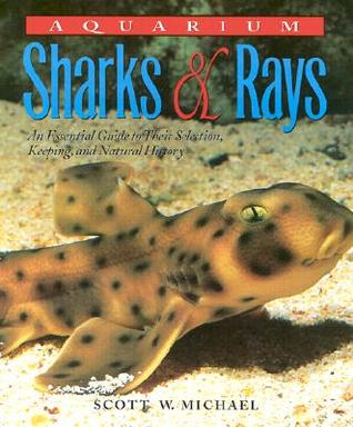 Aquarium Sharks Rays An Essential Guide To Their Selection Keeping And Natural History