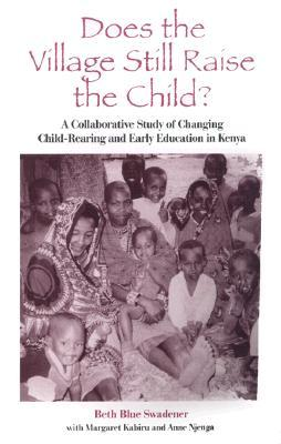Does the Village Still Raise Child: A Collaborative Study of Changing Child-Rearing and Early Education in Kenya