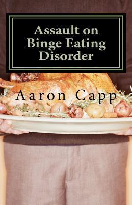 Assault on Binge Eating Disorder: Solving the Binge Eating Disorder
