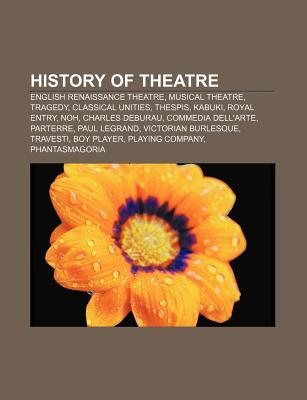 History of Theatre: English Renaissance Theatre, Musical Theatre, Tragedy, Classical Unities, Thespis, Kabuki, Royal Entry, Noh