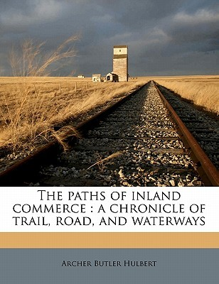 The Paths of Inland Commerce: A Chronicle of Trail, Road, and Waterways (Chronicles of America #21)