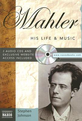 Mahler: His Life & Music (Naxos Books)