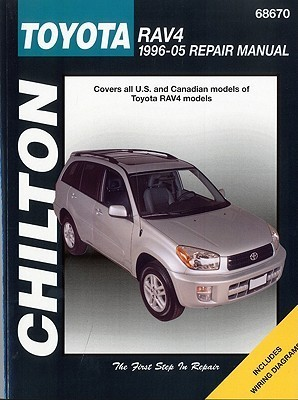 Chilton's Toyota Rav4, 1996-2005 Repair Manual: Covers All U.s. and Canadian Models of Toyota Rav4 Models