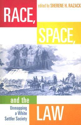 Race, Space, and the Law: Unmapping a White Settler Society