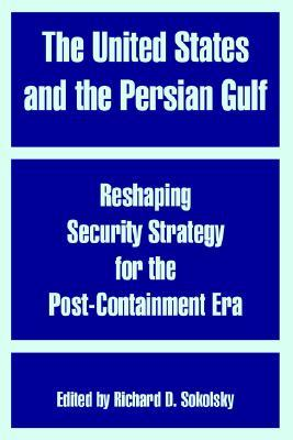 The United States and the Persian Gulf: Reshaping Security Strategy for the Post-Containment Era