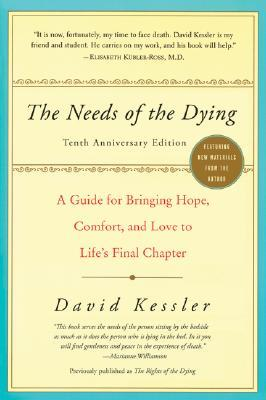 The Needs of the Dying: A Guide for Bringing Hope, Comfort, and Love to Life's Final Chapter