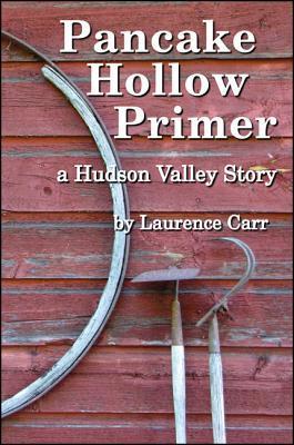 Pancake Hollow Primer: A Hudson Valley Story