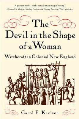 The Devil in the Shape of a Woman: Witchcraft in Colonial New England