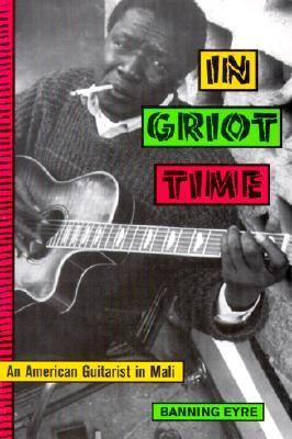 In Griot Time by Banning Eyre
