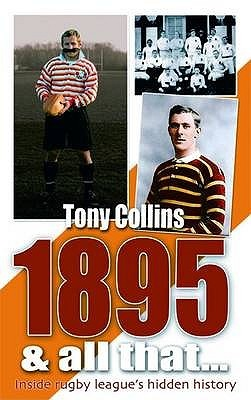 1895 And All That...: Inside Rugby Leagues Hidden History