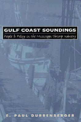 Gulf Coast Soundings (PB) People and Policy in the Mississippi Shrimp Industry