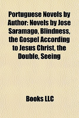 Portuguese Novels by Author (Study Guide): Novels by Jos Saramago, Blindness, the Gospel According to Jesus Christ, the Double, Seeing
