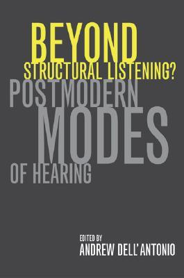 Beyond Structural Listening?: Postmodern Modes of Hearing