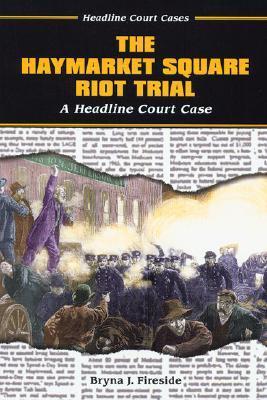 The Haymarket Square Riot Trial: A Headline Court Case