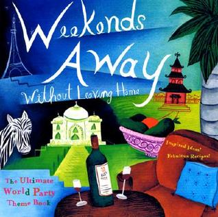 Weekends Away Without Leaving Home: The Ultimate World Party Theme Book
