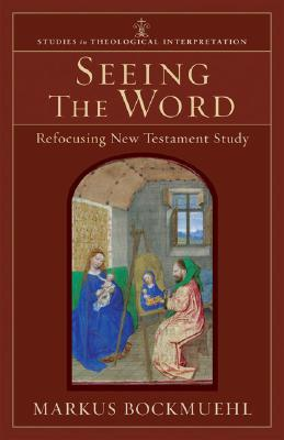 Seeing the Word: Refocusing New Testament Study(Studies in Theological Interpretation)