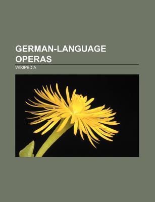 German-Language Operas: Der Ring Des Nibelungen, the Magic Flute, Die Walkure, Das Rheingold, Gotterdammerung, Siegfried