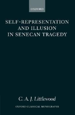 Self-Representation and Illusion in Senecan Tragedy