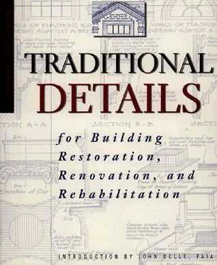 """Traditional Details for Building Restoration, Renovation and Rehabilitation from the 1932-51 Editions of """"Architectural Graphic Standards"""""""