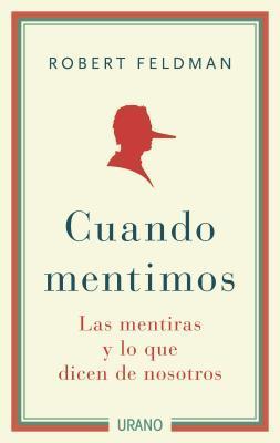 Ebook Cuando Mentimos: Las Mentiras y Lo Que Dicen de Nosotros by Robert S. Feldman PDF!