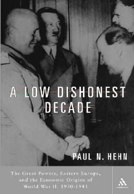 A Low, Dishonest Decade: The Great Powers, Eastern Europe and the Economic Origins of World War II